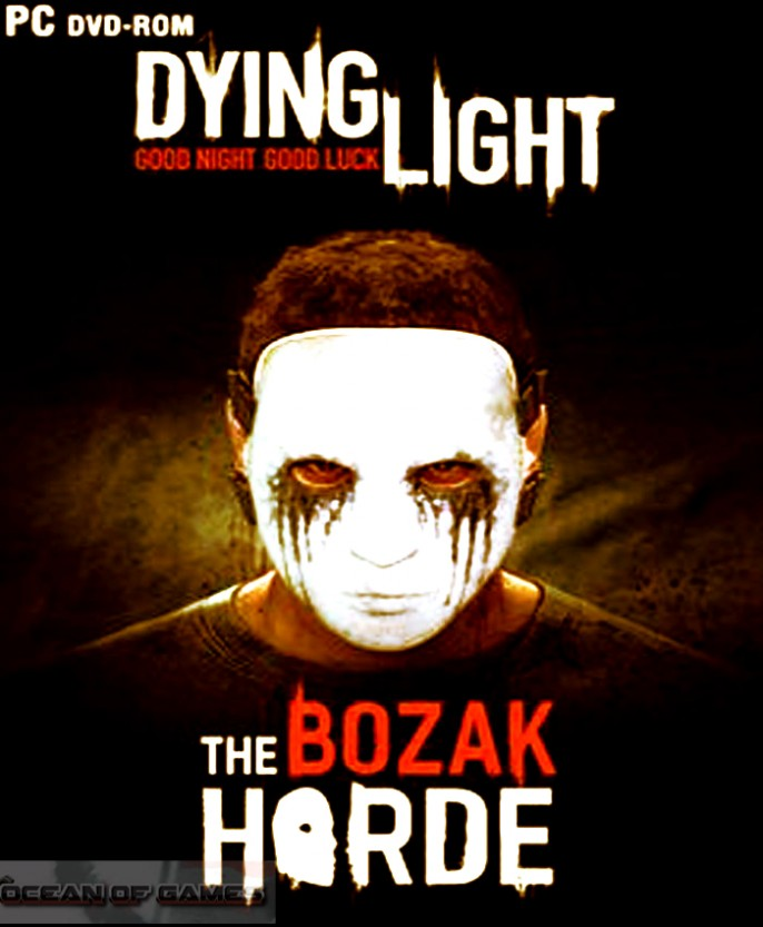 Download dying light: the bozak horde full pc game.